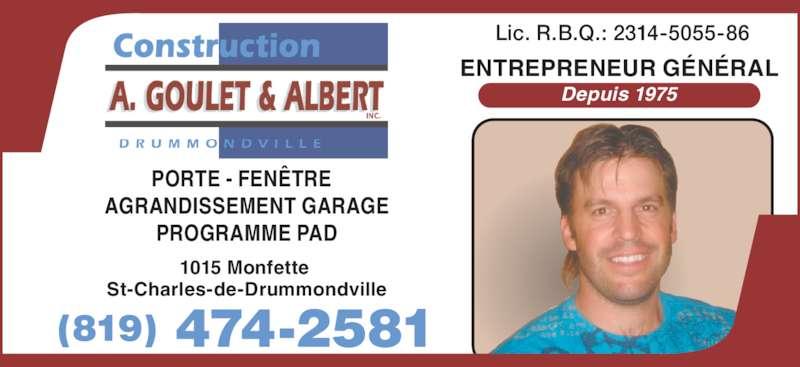 A Goulet & Albert Construction Inc (819-474-2581) - Annonce illustrée======= - ENTREPRENEUR GÉNÉRAL Depuis 1975  Lic. R.B.Q.: 2314-5055-86 1015 Monfette  St-Charles-de-Drummondville (819) 474-2581 PORTE - FENÊTRE   AGRANDISSEMENT GARAGE PROGRAMME PAD