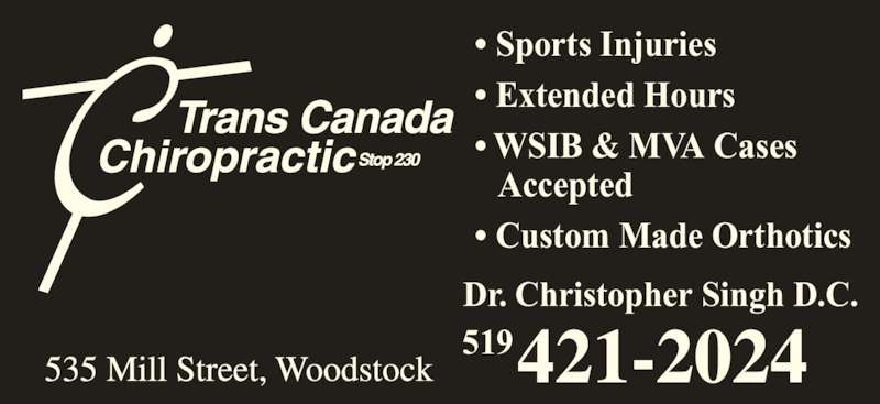 Trans Canada Chiropractic (5194212024) - Display Ad - • Extended Hours • WSIB & MVA Cases    Accepted • Custom Made Orthotics Dr. Christopher Singh D.C. 519 • Sports Injuries