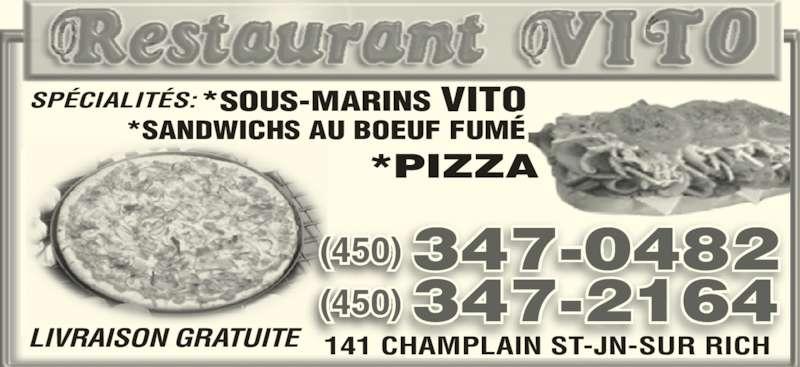 Restaurant Vito (450-347-0482) - Annonce illustrée======= - SPÉCIALITÉS: *SOUS-MARINS VITO *SANDWICHS AU BOEUF FUMÉ *PIZZA LIVRAISON GRATUITE 141 CHAMPLAIN ST-JN-SUR RICH (450) 347-0482 (450) 347-2164