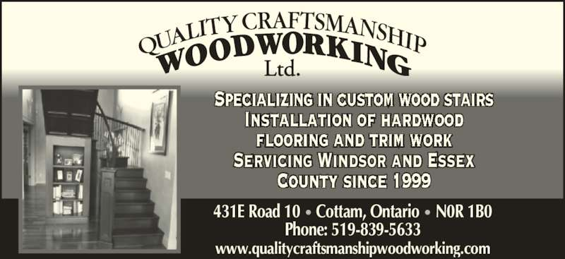Quality Craftsmanship Woodworking Ltd (519-839-5633) - Display Ad - Phone: 519-839-5633 Servicing Windsor and Essex 431E Road 10 • Cottam, Ontario • N0R 1B0 www.qualitycraftsmanshipwoodworking.com
