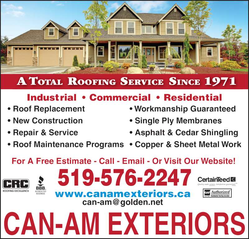 Can-Am Exteriors (519-576-2247) - Display Ad - Industrial • Commercial • Residential • Roof Replacement • New Construction • Repair & Service • Roof Maintenance Programs • Workmanship Guaranteed • Single Ply Membranes • Asphalt & Cedar Shingling • Copper & Sheet Metal Work Quality made certain. Satisfaction guaranteed.TM A TOTAL ROOFING SERVICE SINCE 1971 www.canamexteriors.ca 519-576-2247 CAN-AM EXTERIORS For A Free Estimate - Call - Email - Or Visit Our Website!