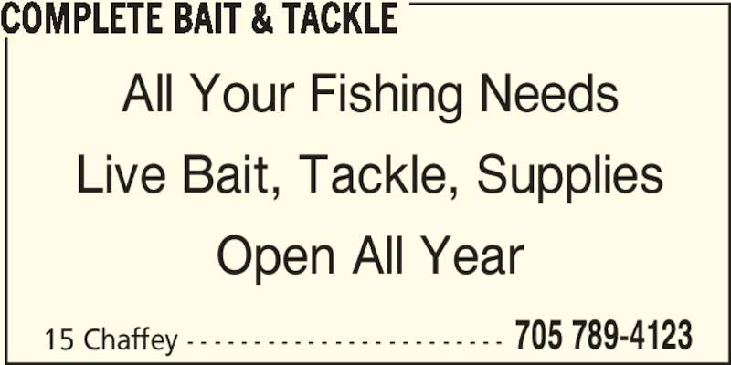 Complete Bait & Tackle (705-789-4123) - Display Ad - 705 789-4123 COMPLETE BAIT & TACKLE All Your Fishing Needs Live Bait, Tackle, Supplies Open All Year 15 Chaffey - - - - - - - - - - - - - - - - - - - - - - - -