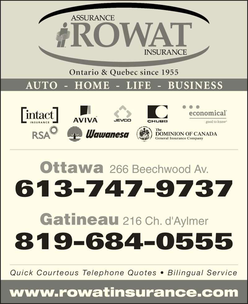 F H Rowat Insurance (613-747-9737) - Display Ad - www.rowatinsurance.com Ottawa 266 Beechwood Av. 613-747-9737 Gatineau 216 Ch. d'Aylmer 819-684-0555 Ontario & Quebec since 1955 AUTO  -  HOME  -  LIFE  -  BUSINESS Quick Courteous Te lephone Quotes •  Bi l ingual  Serv ice