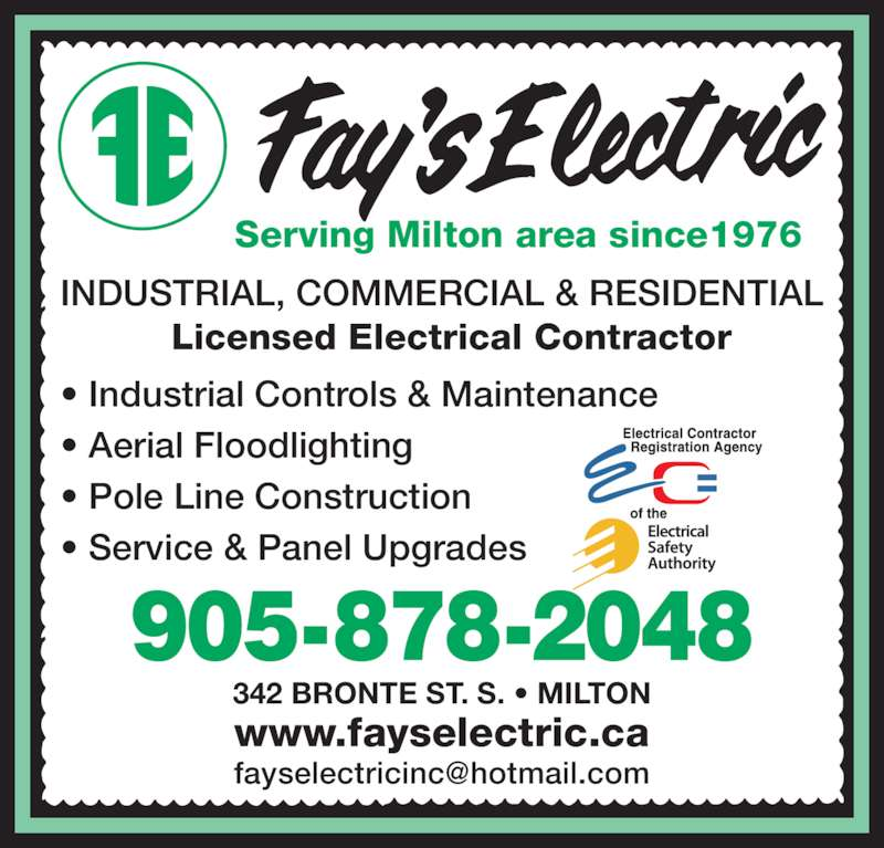 Fay's Electric Inc (905-878-2048) - Display Ad - INDUSTRIAL, COMMERCIAL & RESIDENTIAL           Licensed Electrical Contractor • Industrial Controls & Maintenance • Aerial Floodlighting • Pole Line Construction • Service & Panel Upgrades 342 BRONTE ST. S. • MILTON Serving Milton area since1976 www.fayselectric.ca
