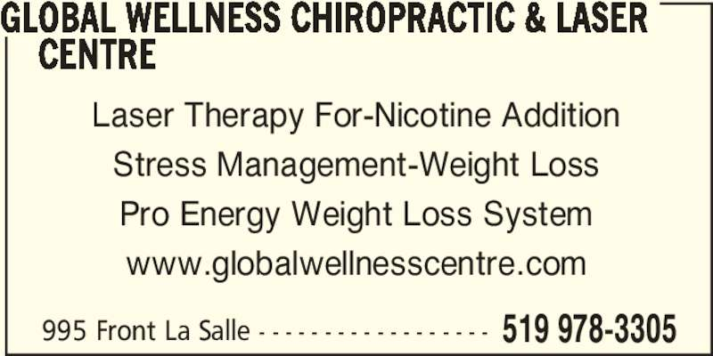 Global Wellness Chiropractic & Laser Centre (519-978-3305) - Display Ad - 995 Front La Salle - - - - - - - - - - - - - - - - - - 519 978-3305 GLOBAL WELLNESS CHIROPRACTIC & LASER      CENTRE Laser Therapy For-Nicotine Addition Stress Management-Weight Loss Pro Energy Weight Loss System www.globalwellnesscentre.com