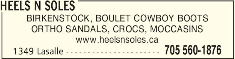 Heels N Soles (705-560-1876) - Display Ad - HEELS N SOLES 705 560-18761349 Lasalle - - - - - - - - - - - - - - - - - - - - - - BIRKENSTOCK, BOULET COWBOY BOOTS ORTHO SANDALS, CROCS, MOCCASINS www.heelsnsoles.ca HEELS N SOLES 705 560-18761349 Lasalle - - - - - - - - - - - - - - - - - - - - - - BIRKENSTOCK, BOULET COWBOY BOOTS ORTHO SANDALS, CROCS, MOCCASINS www.heelsnsoles.ca