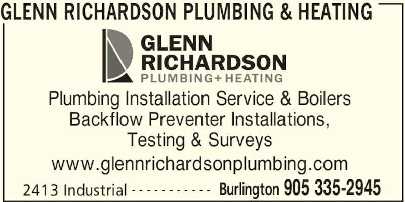 Glenn Richardson Plumbing & Heating (905-335-2945) - Display Ad - GLENN RICHARDSON PLUMBING & HEATING 2413 Industrial Burlington 905 335-2945- - - - - - - - - - - Plumbing Installation Service & Boilers Backflow Preventer Installations, Testing & Surveys www.glennrichardsonplumbing.com