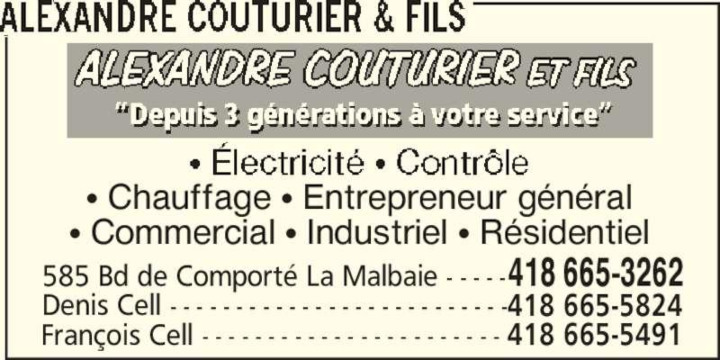 Alexandre Couturier & Fils (418-665-3262) - Annonce illustrée======= - François Cell - - - - - - - - - - - - - - - - - - - - - - - 418 665-5491 π Chauffage π Entrepreneur général π Commercial π Industriel π Résidentiel 585 Bd de Comporté La Malbaie - - - - -418 665-3262 Denis Cell - - - - - - - - - - - - - - - - - - - - - - - - - -418 665-5824