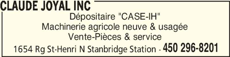 """Claude Joyal Inc (450-296-8201) - Annonce illustrée======= - Dépositaire """"CASE-IH"""" Machinerie agricole neuve & usagée Vente-Pièces & service 450 296-8201 CLAUDE JOYAL INC 1654 Rg St-Henri N Stanbridge Station -"""