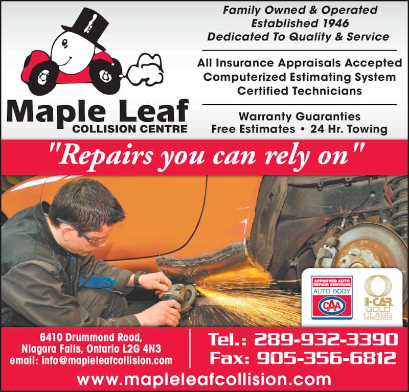 """Maple Leaf Collision Centre (905-356-6300) - Display Ad - Warranty Guaranties Free Estimates • 24 Hr. Towing """"Repairs you can rely on"""" Family Owned & Operated Dedicated To Quality & Service  All Insurance Appraisals Accepted Computerized Estimating System Certified Technicians Tel.: 289-932-3390 Fax: 905-356-6812 6410 Drummond Road, Niagara Falls, Ontario L2G 4N3 www.mapleleafcollision.com Established 1946"""