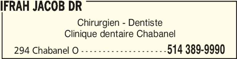 Ifrah Jacob Dr (514-389-9990) - Annonce illustrée======= - Chirurgien - Dentiste Clinique dentaire Chabanel IFRAH JACOB DR 294 Chabanel O - - - - - - - - - - - - - - - - - - - -514 389-9990