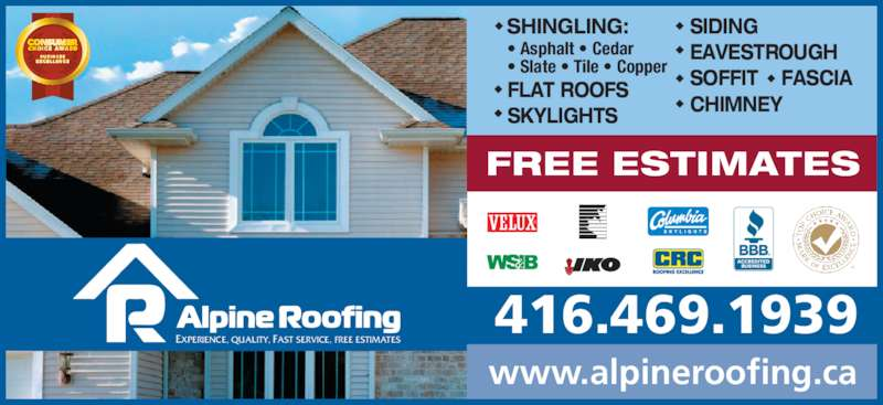 Alpine Roofing (416-469-1939) - Display Ad - www.alpineroofing.ca SHINGLING: • Asphalt • Cedar • Slate • Tile • Copper FLAT ROOFS SKYLIGHTS SIDING EAVESTROUGH SOFFIT    FASCIA CHIMNEY EXPERIENCE, QUALITY, FAST SERVICE, FREE ESTIMATES FREE ESTIMATES 416.469.1939