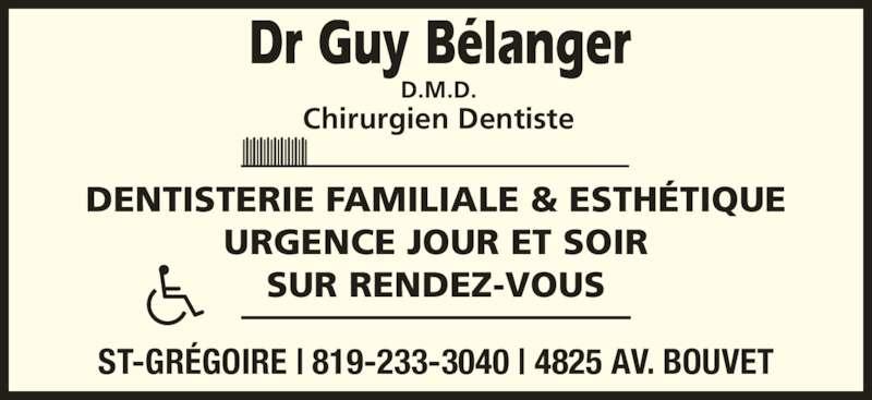 Dr Guy Bélanger (819-233-3040) - Annonce illustrée======= - D.M.D. Chirurgien Dentiste DENTISTERIE FAMILIALE & ESTHÉTIQUE URGENCE JOUR ET SOIR SUR RENDEZ-VOUS ST-GRÉGOIRE   819-233-3040   4825 AV. BOUVET