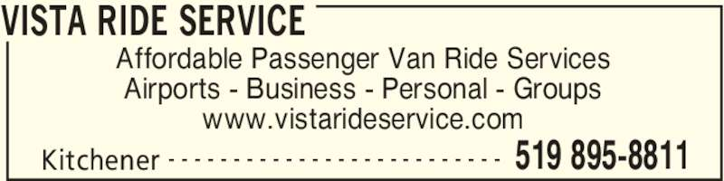 Vista Ride Service (519-895-8811) - Display Ad - VISTA RIDE SERVICE Kitchener 519 895-8811- - - - - - - - - - - - - - - - - - - - - - - - - - Affordable Passenger Van Ride Services Airports - Business - Personal - Groups www.vistarideservice.com