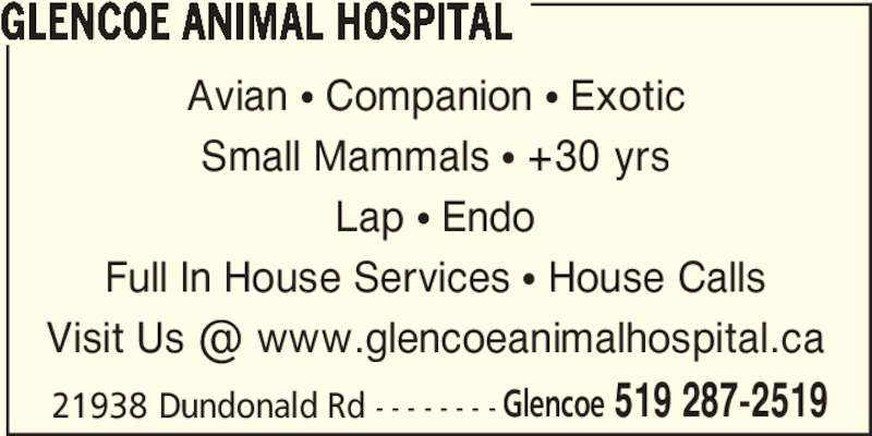 Glencoe Animal Hospital (519-287-2519) - Display Ad - GLENCOE ANIMAL HOSPITAL 21938 Dundonald Rd - - - - - - - - Glencoe 519 287-2519 Avian π Companion π Exotic Small Mammals π +30 yrs Lap π Endo Full In House Services π House Calls