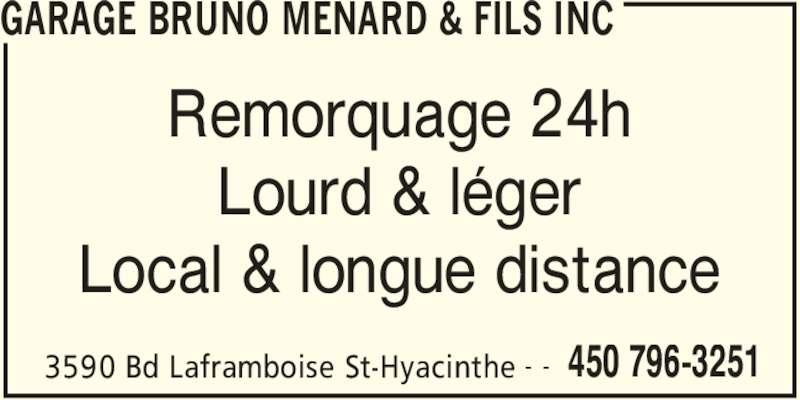 Garage Bruno Ménard & Fils Inc (450-796-3251) - Annonce illustrée======= - GARAGE BRUNO MENARD & FILS INC 3590 Bd Laframboise St-Hyacinthe 450 796-3251- - Remorquage 24h Lourd & léger Local & longue distance
