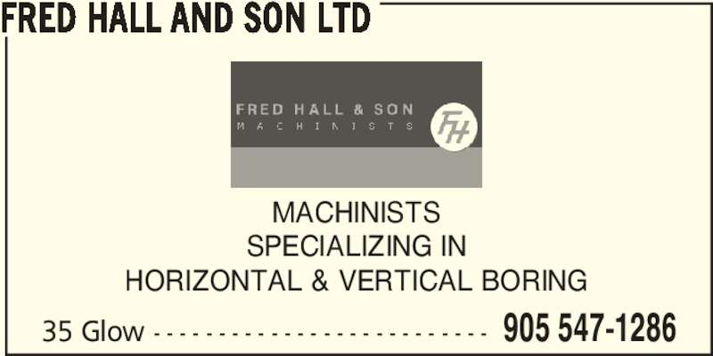 Fred Hall And Son Ltd (905-547-1286) - Display Ad - FRED HALL AND SON LTD MACHINISTS SPECIALIZING IN HORIZONTAL & VERTICAL BORING 35 Glow - - - - - - - - - - - - - - - - - - - - - - - - - - 905 547-1286