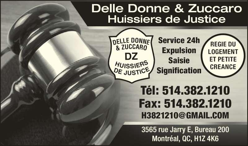 Delle Donne & Zuccaro Huissiers de Justice (5143821210) - Annonce illustrée======= - Tél: 514.382.1210 Fax: 514.382.1210 3565 rue Jarry E, Bureau 200 Montréal, QC, H1Z 4K6 Service 24h Expulsion Saisie Signification LOGEMENT ET PETITE CREANCE REGIE DU Delle Donne & Zuccaro Huissiers de Justice