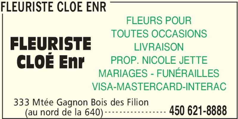 Fleuriste Cloé Enr (450-621-8888) - Annonce illustrée======= - FLEURISTE CLOE ENR 333 Mtée Gagnon Bois des Filion  450 621-8888(au nord de la 640) - - - - - - - - - - - - - - - - - FLEURS POUR TOUTES OCCASIONS LIVRAISON PROP. NICOLE JETTE MARIAGES - FUNÉRAILLES VISA-MASTERCARD-INTERAC