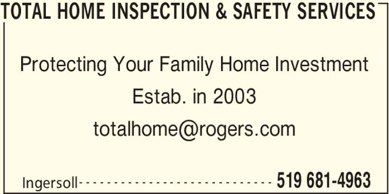 Total Home Inspection & Safety Services (519-681-4963) - Display Ad - TOTAL HOME INSPECTION & SAFETY SERVICES   Ingersoll 519 681-4963- - - - - - - - - - - - - - - - - - - - - - - - - - - - Protecting Your Family Home Investment Estab. in 2003