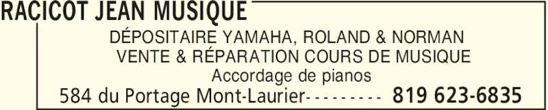 Racicot Jean Musique (819-623-6835) - Annonce illustrée======= - RACICOT JEAN MUSIQUE DÉPOSITAIRE YAMAHA, ROLAND & NORMAN VENTE & RÉPARATION COURS DE MUSIQUE Accordage de pianos 819 623-6835584 du Portage Mont-Laurier- - - - - - - - -