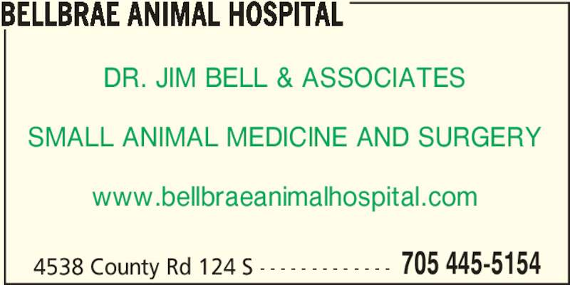 Bellbrae Animal Hospital (705-445-5154) - Display Ad - BELLBRAE ANIMAL HOSPITAL DR. JIM BELL & ASSOCIATES SMALL ANIMAL MEDICINE AND SURGERY www.bellbraeanimalhospital.com 4538 County Rd 124 S - - - - - - - - - - - - - 705 445-5154