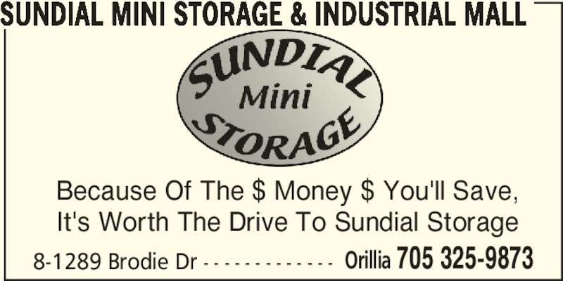 Sundial Mini Storage & Industrial Mall (705-325-9873) - Display Ad - 8-1289 Brodie Dr - - - - - - - - - - - - - Orillia 705 325-9873 SUNDIAL MINI STORAGE & INDUSTRIAL MALL Because Of The $ Money $ You'll Save, It's Worth The Drive To Sundial Storage