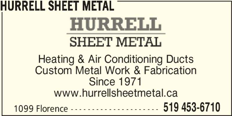 Hurrell Sheet Metal (519-453-6710) - Display Ad - Heating & Air Conditioning Ducts Custom Metal Work & Fabrication Since 1971 www.hurrellsheetmetal.ca 1099 Florence - - - - - - - - - - - - - - - - - - - - - 519 453-6710 HURRELL SHEET METAL