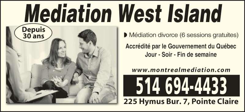 Mediation Centre West Island (514-694-4433) - Annonce illustrée======= - 225 Hymus Bur. 7, Pointe Claire www.montrealmediation.com Mediation West Island Médiation divorce (6 sessions gratuites) Accrédité par le Gouvernement du Québec Jour - Soir - Fin de semaine