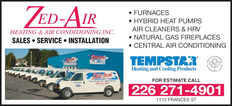Zed-Air Heating & Air Conditioning (519-455-7970) - Display Ad - SALES • SERVICE • INSTALLATION FOR ESTIMATE CALL 226 271-4901 1112 FRANCES ST • FURNACES • HYBRID HEAT PUMPS   AIR CLEANERS & HRV • NATURAL GAS FIREPLACES • CENTRAL AIR CONDITIONING