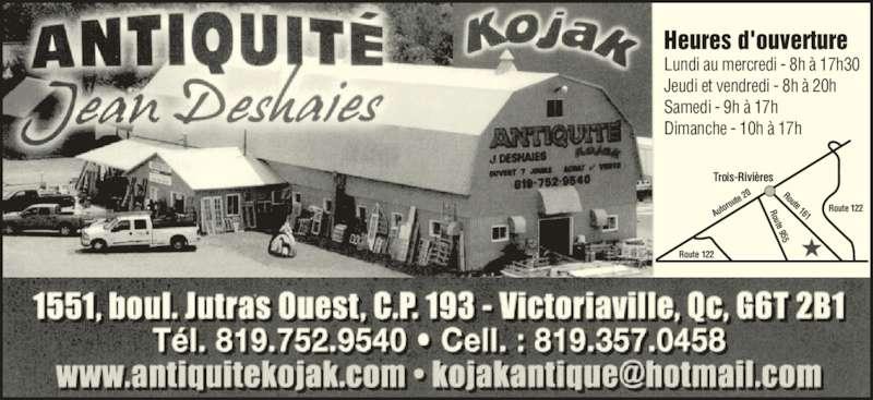 Antiquités J Deshaies (Kojak) (819-752-9540) - Annonce illustrée======= - Heures d'ouverture Lundi au mercredi - 8h à 17h30 Jeudi et vendredi - 8h à 20h Samedi - 9h à 17h Dimanche - 10h à 17h Trois-Rivières Auto rout e 20 Route 161Route 955 Route 122 Route 122
