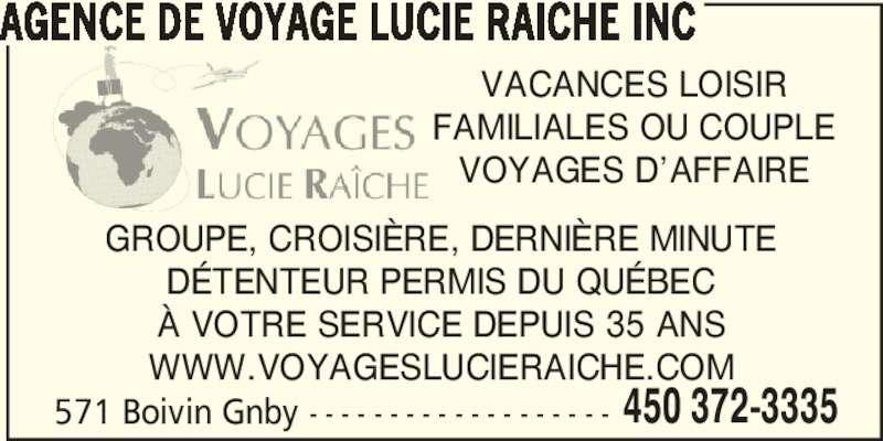 Agence de Voyages Lucie Raîche (450-372-3335) - Annonce illustrée======= - WWW.VOYAGESLUCIERAICHE.COM 571 Boivin Gnby - - - - - - - - - - - - - - - - - - - 450 372-3335 VACANCES LOISIR FAMILIALES OU COUPLE VOYAGES D'AFFAIRE À VOTRE SERVICE DEPUIS 35 ANS GROUPE, CROISIÈRE, DERNIÈRE MINUTE DÉTENTEUR PERMIS DU QUÉBEC AGENCE DE VOYAGE LUCIE RAICHE INC