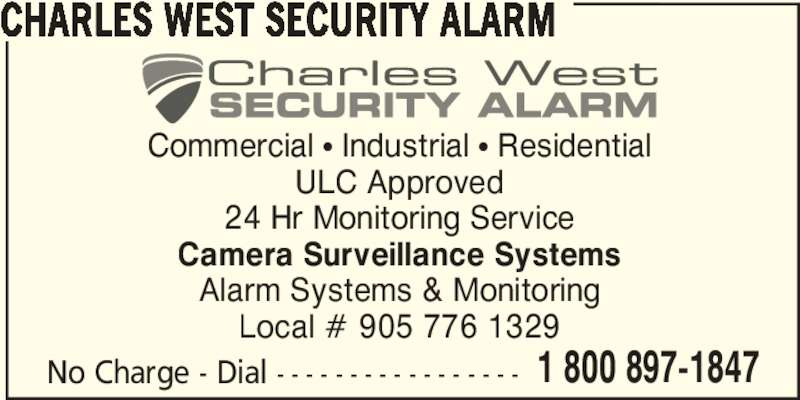 Charles West Security Alarm (1-800-897-1847) - Display Ad - No Charge - Dial - - - - - - - - - - - - - - - - - 1 800 897-1847 Commercial π Industrial π Residential ULC Approved 24 Hr Monitoring Service Camera Surveillance Systems Alarm Systems & Monitoring Local # 905 776 1329 CHARLES WEST SECURITY ALARM