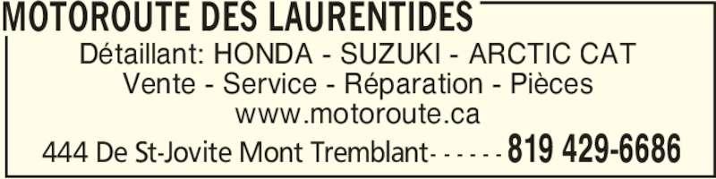 Motoroute des Laurentides (819-429-6686) - Annonce illustrée======= - Vente - Service - Réparation - Pièces www.motoroute.ca MOTOROUTE DES LAURENTIDES 819 429-6686444 De St-Jovite Mont Tremblant- - - - - - Détaillant: HONDA - SUZUKI - ARCTIC CAT