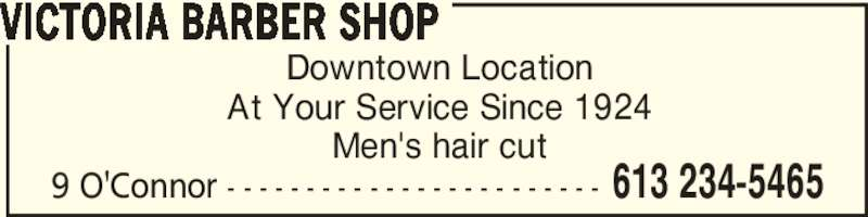 Victoria Barber Shop (613-234-5465) - Display Ad - 9 O'Connor - - - - - - - - - - - - - - - - - - - - - - - - 613 234-5465 Downtown Location At Your Service Since 1924 Men's hair cut VICTORIA BARBER SHOP