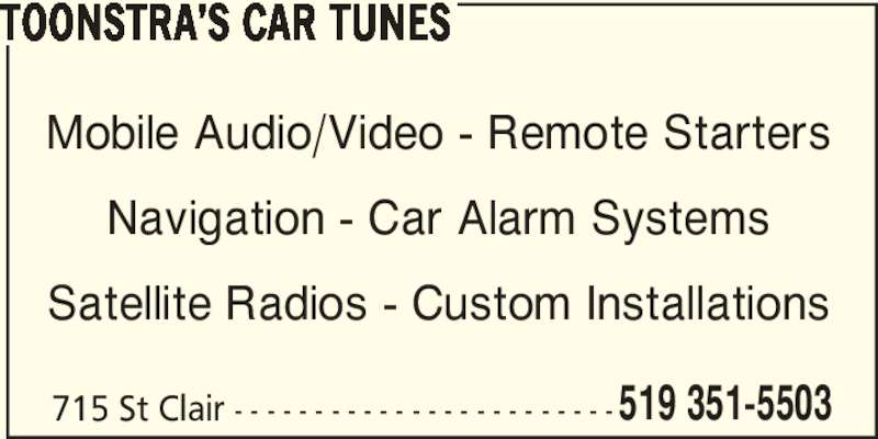 Toonstra's Car Tunes (519-351-5503) - Display Ad - TOONSTRA'S CAR TUNES Mobile Audio/Video - Remote Starters Navigation - Car Alarm Systems Satellite Radios - Custom Installations 715 St Clair - - - - - - - - - - - - - - - - - - - - - - - -519 351-5503