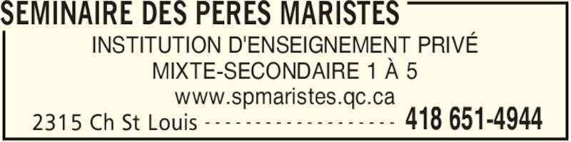 Séminaire Des Pères Maristes (418-651-4944) - Annonce illustrée======= - SEMINAIRE DES PERES MARISTES 2315 Ch St Louis 418 651-4944- - - - - - - - - - - - - - - - - - - INSTITUTION D'ENSEIGNEMENT PRIVÉ MIXTE-SECONDAIRE 1 À 5 www.spmaristes.qc.ca