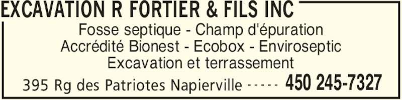 Fortier R & Fils Excavation Inc (450-245-7327) - Annonce illustrée======= - EXCAVATION R FORTIER & FILS INC 395 Rg des Patriotes Napierville 450 245-7327- - - - - Fosse septique - Champ d'épuration Accrédité Bionest - Ecobox - Enviroseptic Excavation et terrassement