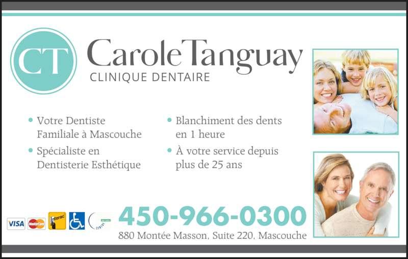Clinique Dentaire Carole Tanguay Inc (4509660300) - Annonce illustrée======= - 880 Montée Masson, Suite 220, Mascouche 450-966-0300 • Votre Dentiste  Familiale à Mascouche • Spécialiste en  Dentisterie Esthétique • Blanchiment des dents  en 1 heure • À votre service depuis  plus de 25 ans