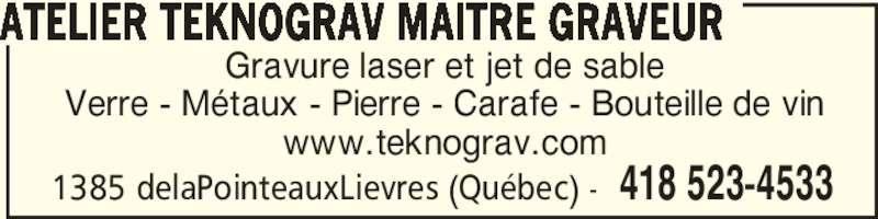 Atelier Teknograv Maître Graveur (418-523-4533) - Annonce illustrée======= - 1385 delaPointeauxLievres (Québec) - 418 523-4533 Gravure laser et jet de sable Verre - Métaux - Pierre - Carafe - Bouteille de vin www.teknograv.com ATELIER TEKNOGRAV MAITRE GRAVEUR