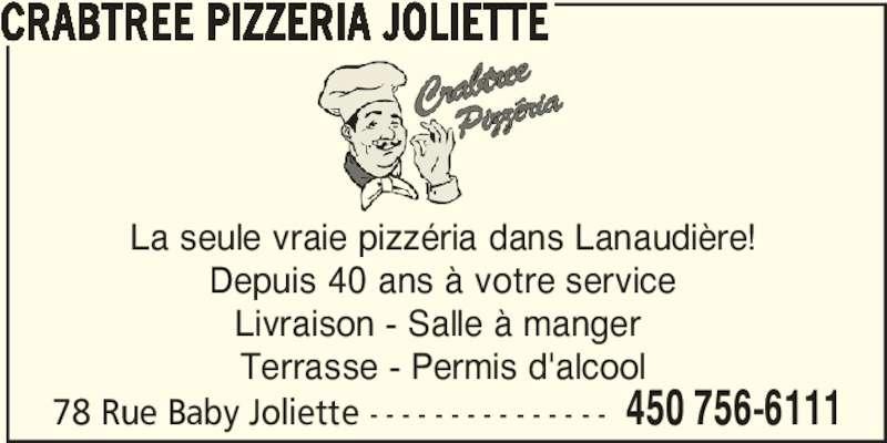 Crabtree Pizzeria Joliette (450-756-6111) - Annonce illustrée======= - 78 Rue Baby Joliette - - - - - - - - - - - - - - - 450 756-6111 CRABTREE PIZZERIA JOLIETTE La seule vraie pizzéria dans Lanaudière! Depuis 40 ans à votre service Livraison - Salle à manger  Terrasse - Permis d'alcool