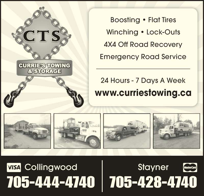Currie's Towing & Storage (705-444-4740) - Display Ad - Collingwood 705-444-4740 Stayner 705-428-4740 Boosting • Flat Tires Winching • Lock-Outs 4X4 Off Road Recovery Emergency Road Service www.curriestowing.ca 24 Hours - 7 Days A Week