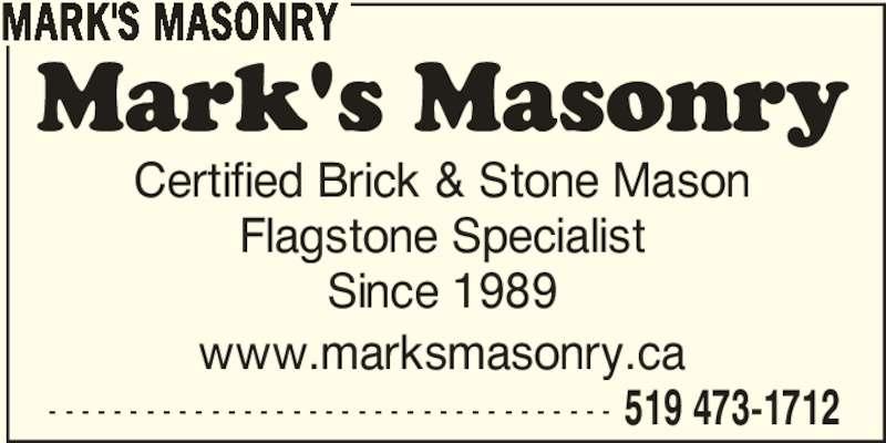 Mark's Masonry (519-473-1712) - Display Ad - MARK'S MASONRY Certified Brick & Stone Mason Flagstone Specialist Since 1989 www.marksmasonry.ca - - - - - - - - - - - - - - - - - - - - - - - - - - - - - - - - - - - 519 473-1712