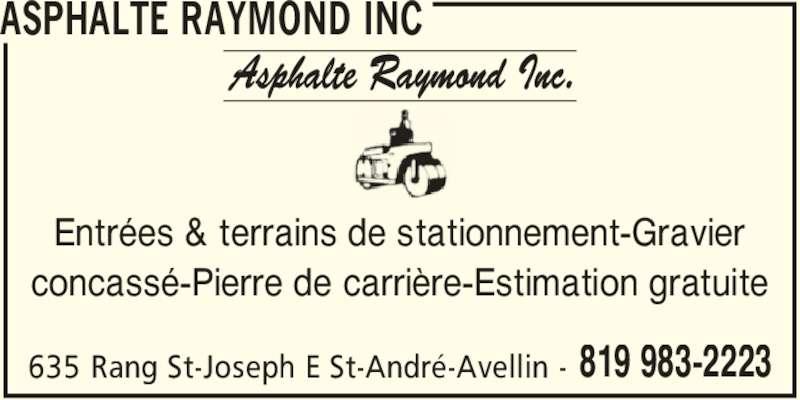 Asphalte Raymond Inc (819-983-2223) - Annonce illustrée======= - ASPHALTE RAYMOND INC 635 Rang St-Joseph E St-André-Avellin - 819 983-2223 Entrées & terrains de stationnement-Gravier concassé-Pierre de carrière-Estimation gratuite