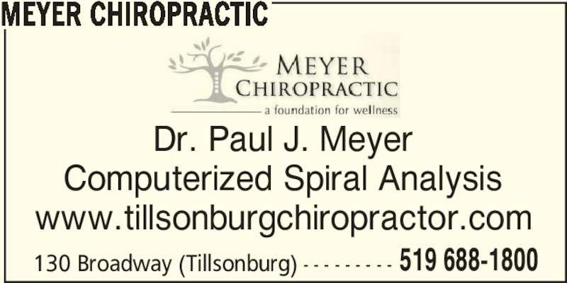 Meyer Chiropractic (519-688-1800) - Display Ad - MEYER CHIROPRACTIC 130 Broadway (Tillsonburg) - - - - - - - - - 519 688-1800 Dr. Paul J. Meyer Computerized Spiral Analysis www.tillsonburgchiropractor.com