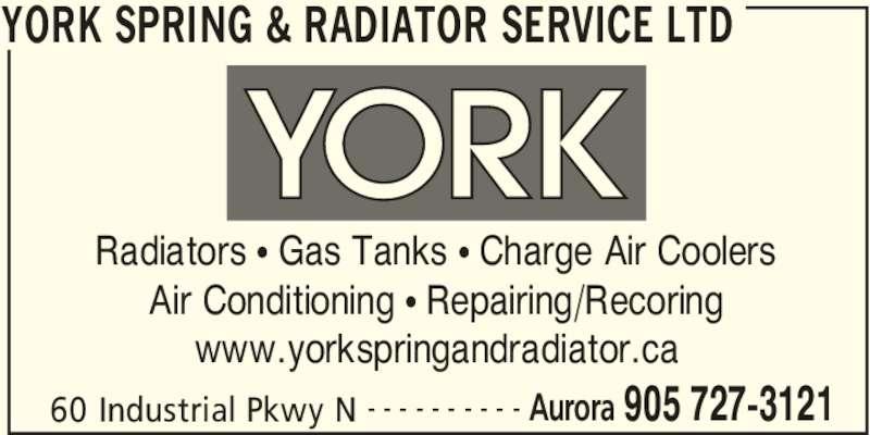 York Spring & Radiator Service Ltd (905-727-3121) - Display Ad - YORK SPRING & RADIATOR SERVICE LTD 60 Industrial Pkwy N Aurora 905 727-3121- - - - - - - - - - Radiators π Gas Tanks π Charge Air Coolers Air Conditioning π Repairing/Recoring www.yorkspringandradiator.ca