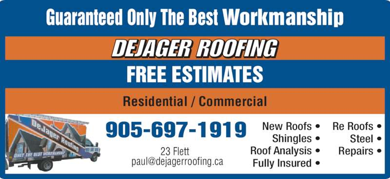 DeJager Roofing (905-697-1919) - Display Ad - 905-697-1919 Guaranteed Only The Best Workmanship FREE ESTIMATES Residential / Commercial New Roofs • Shingles • Roof Analysis • Fully Insured • Re Roofs • Steel • Repairs •23 Flett