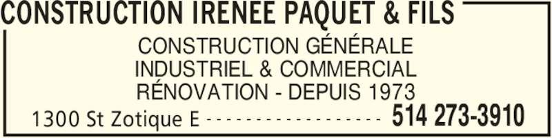 Construction Irenée Paquet & Fils (514-273-3910) - Annonce illustrée======= - CONSTRUCTION GÉNÉRALE INDUSTRIEL & COMMERCIAL RÉNOVATION - DEPUIS 1973 CONSTRUCTION IRENEE PAQUET & FILS 1300 St Zotique E 514 273-3910- - - - - - - - - - - - - - - - - -