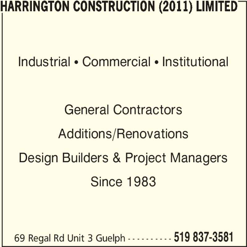 Harrington Construction (2011) Limited (519-837-3581) - Display Ad - 69 Regal Rd Unit 3 Guelph - - - - - - - - - - 519 837-3581 Industrial • Commercial • Institutional General Contractors Additions/Renovations Design Builders & Project Managers Since 1983 HARRINGTON CONSTRUCTION (2011) LIMITED