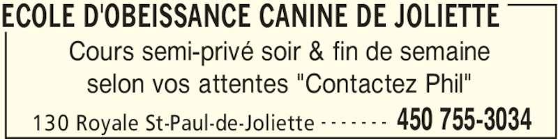 """Ecole D'Obéissance Canine De Joliette (450-755-3034) - Annonce illustrée======= - ECOLE D'OBEISSANCE CANINE DE JOLIETTE 130 Royale St-Paul-de-Joliette 450 755-3034- - - - - - - Cours semi-privé soir & fin de semaine selon vos attentes """"Contactez Phil"""""""